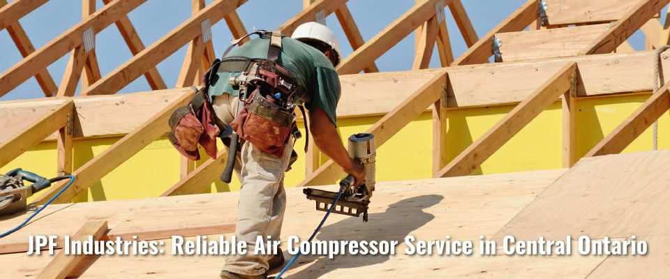 roofer JPF Industries: Reliable Air Compressor Service in Central Ontario